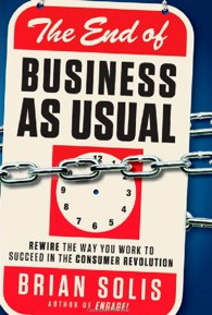 The End of Business As Usual  Rewire the Way You Work to Succeed in the Consumer Revolution 9781118077559  Brian Solis  Books Will You Abandon Your Friends to Seek Real Relevance