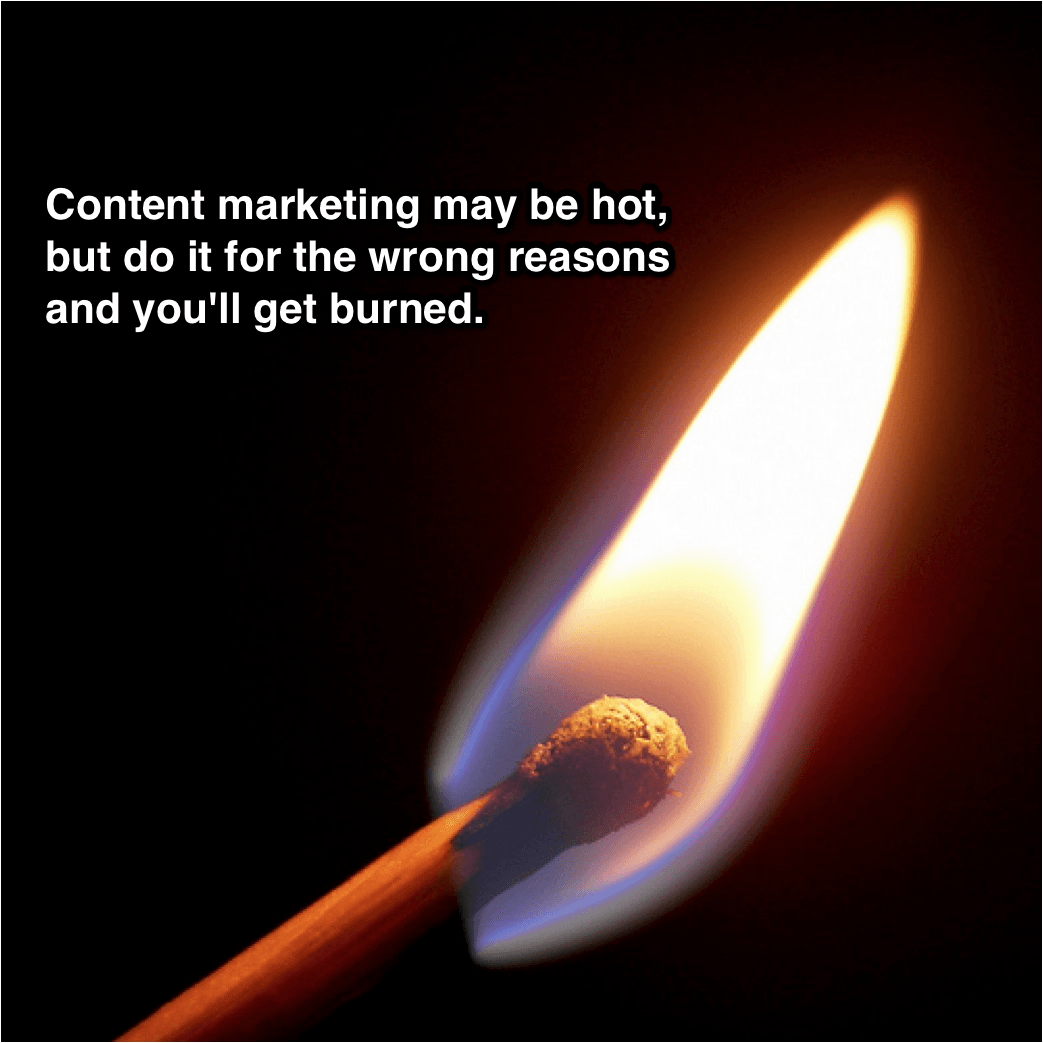 Flame image with text Why You Shouldn't Do Content Marketing