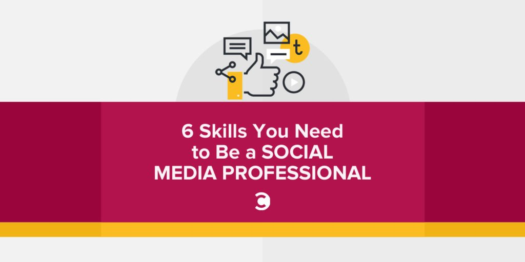 6 Skills You Need to Be a Social Media Professional