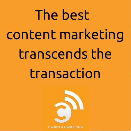 The best content marketing transcends the transaction