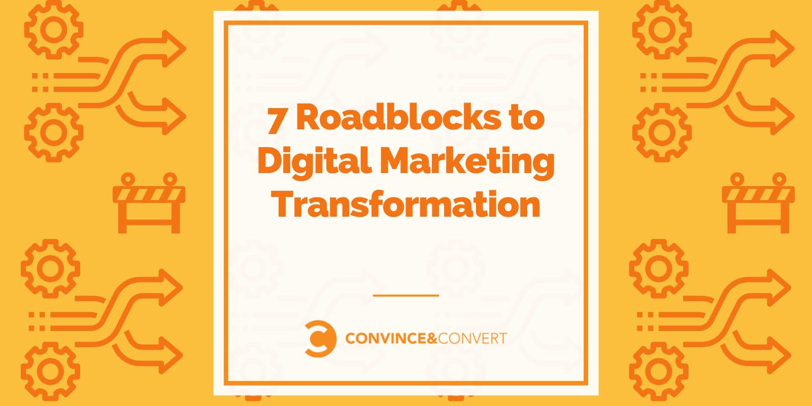 7 Roadblocks to Digital Marketing Transformation