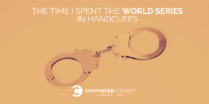 The time I spent the World Series in handcuffs