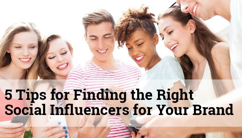 5 Tips for Finding the Right Social Influencers for Your Brand