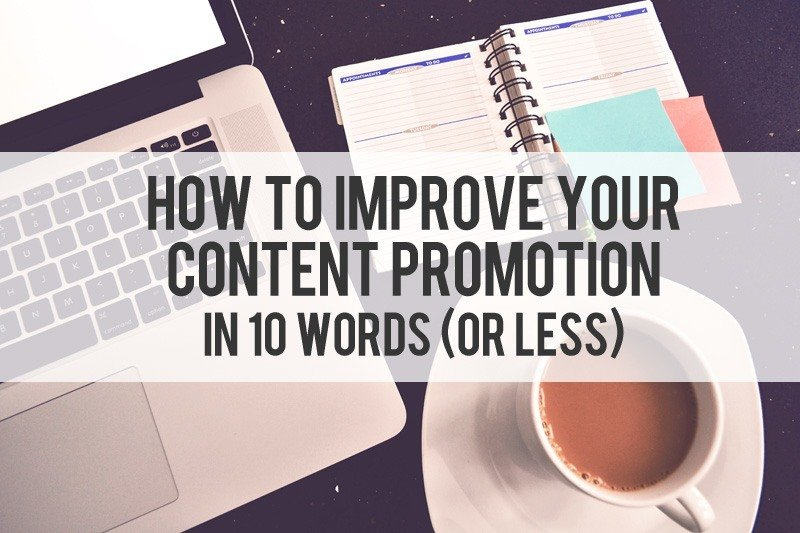 How to Improve Your Content Promotion in 10 Words (or Less)