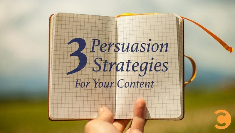3 Persuasion Strategies for Your Content