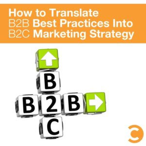 How to Translate B2B Best Practices Into B2C Marketing Strategy