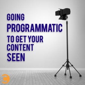 Going Programmatic to Get Your Content Seen