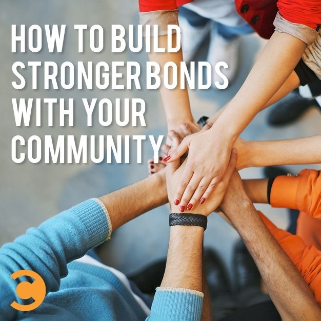How to Build Stronger Bonds With Your Community