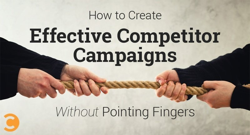 How to Create Effective Competitor Campaigns Without Pointing Fingers