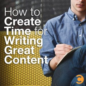 How to Create Time for Writing Great Content