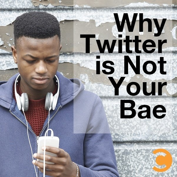 Why Twitter is Not Your Bae
