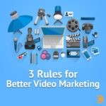 3 Rules for Better Video Marketing