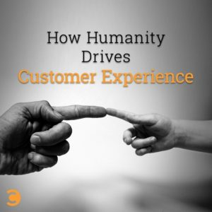 How Humanity Drives Customer Experience