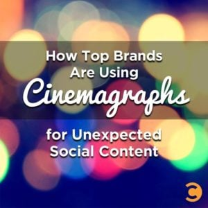 How Top Brands Are Using Cinemagraphs for Unexpected Social Content