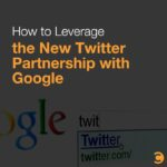 How to Leverage the New Twitter Partnership with Google