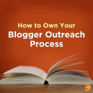 How to Own Your Blogger Outreach Process