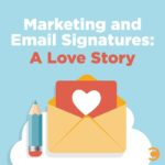 Marketing and Email Signatures - A Love Story