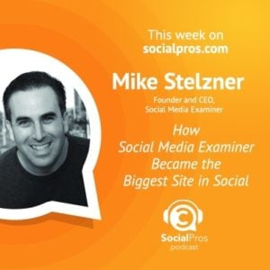 Mike Stelzner - How Social Media Examiner Became the Biggest Site in Social