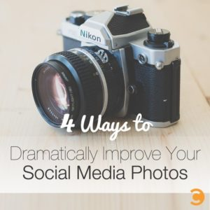 4 Ways to Dramatically Improve Your Social Media Photos
