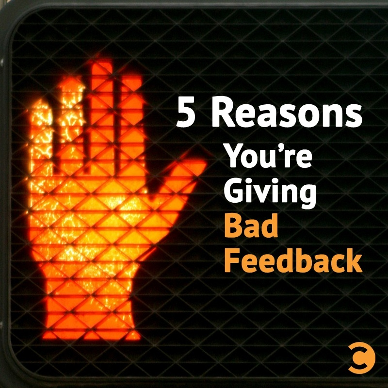 5 Reasons You're Giving Bad Feedback