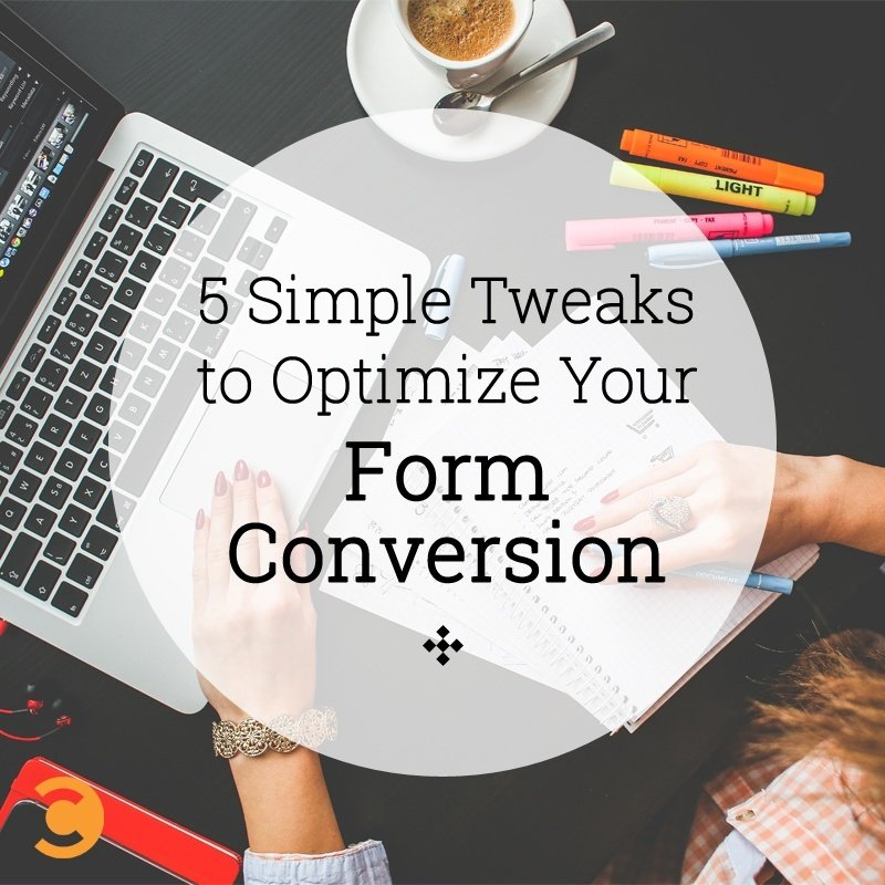 5 Simple Tweaks to Optimize Your Form Conversion