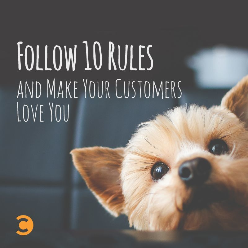 Follow 10 Rules and Make Your Customers Love You