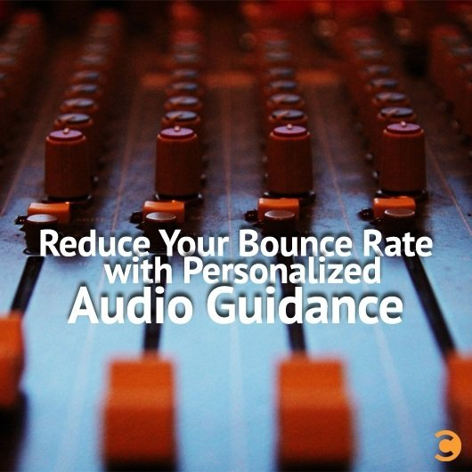 Reduce Your Bounce Rate with Personalized Audio Guidance