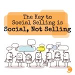 The Key to Social Selling is Social, Not Selling