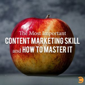 The Most Important Content Marketing Skill and How to Master It