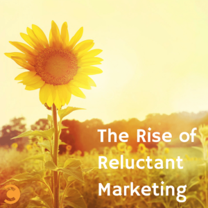 The Rise of Reluctant Marketing