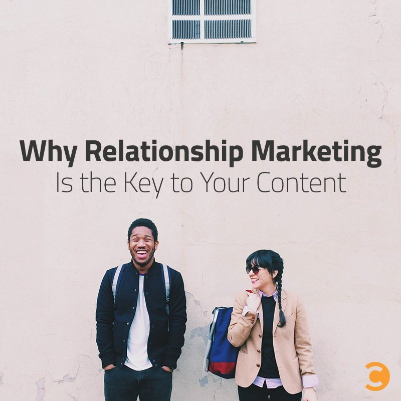 Why Relationship Marketing Is the Key to Your Content