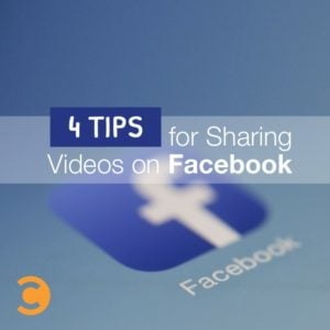 4 Tips for Sharing Videos On Facebook