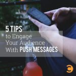 5 Tips to Engage Your Audience With Push Messages
