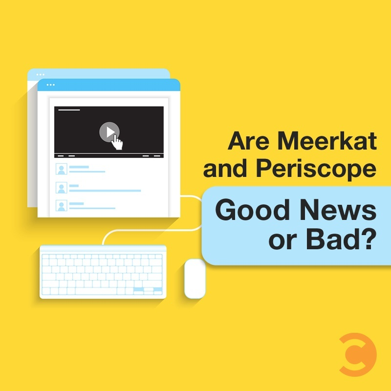 Are Meerkat and Periscope Good News or Bad?