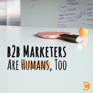 B2B Marketers Are Humans, Too