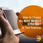 How to Choose the Best Mobile Strategy for Your Business