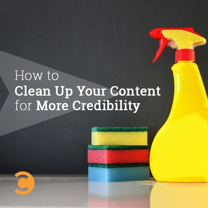 How to Clean Up Your Content for More Credibility