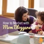 How to Market with Mom Bloggers