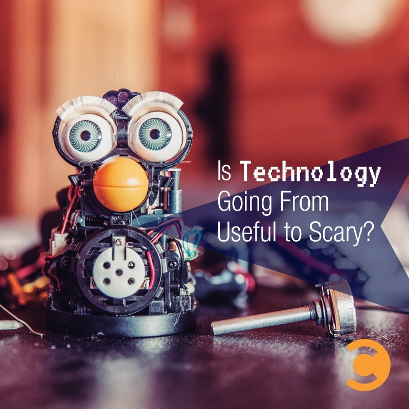 Is Technology Going From Useful to Scary?