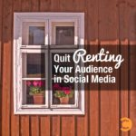 Quit Renting Your Audience in Social Media