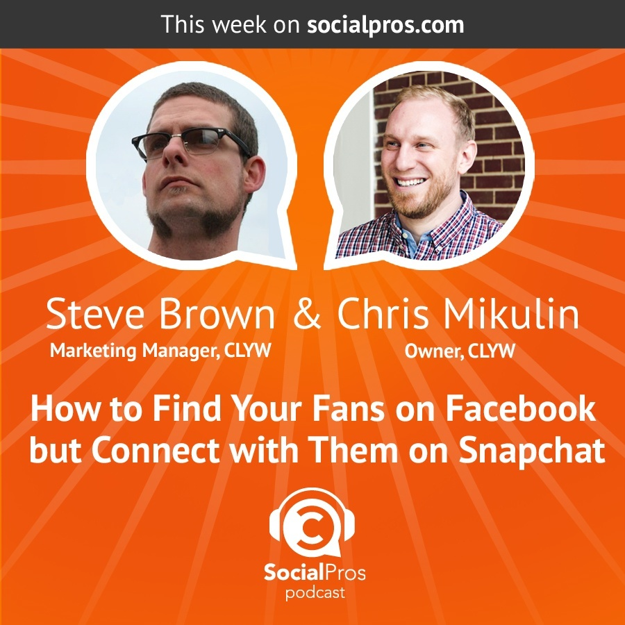 Steven Brown & Chris Mikulin - How to Find Your Fans on Facebook but Connect with Them on Snapchat