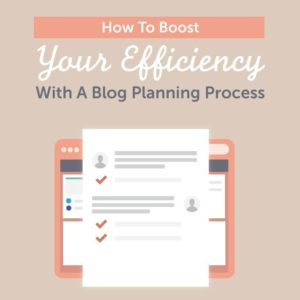 how to boost your efficiency with a blog planning process