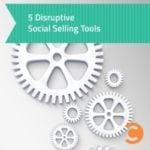 5 Disruptive Social Selling Tools - teaser