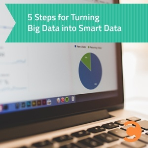 5 Steps for Turning Big Data into Smart Data