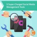 5 Super-Charged Social Media Management Tools