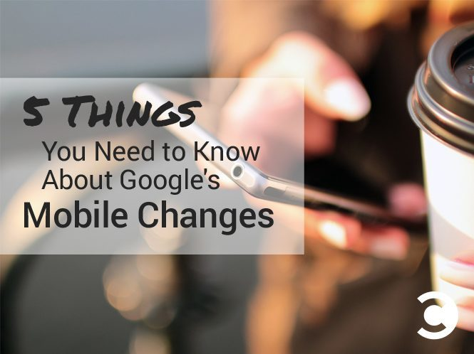 5 Things You Need to Know About Google's Mobile Changes - hero