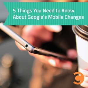 5 Things You Need to Know About Google's Mobile Changes - teaser