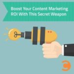 Boost Your Content Marketing ROI with This Secret Weapon