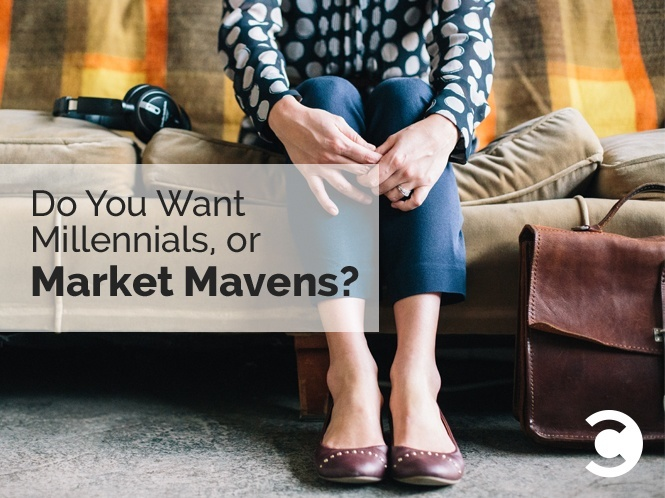 Do You Want Millennials, or Market Mavens
