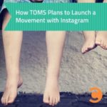 How TOMS Plans to Launch a Movement with Instagram - teaser